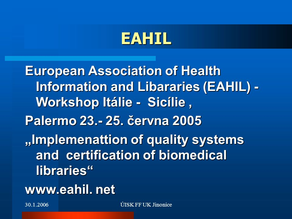 30.1.2006ÚISK FF UK Jinonice EAHIL European Association of Health Information and Libararies (EAHIL) - Workshop Itálie - Sicílie, Palermo 23.- 25.