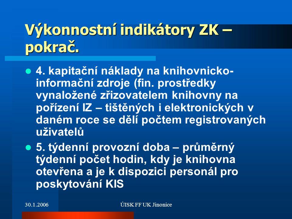 30.1.2006ÚISK FF UK Jinonice Výkonnostní indikátory ZK – pokrač. 4. kapitační náklady na knihovnicko- informační zdroje (fin. prostředky vynaložené zř