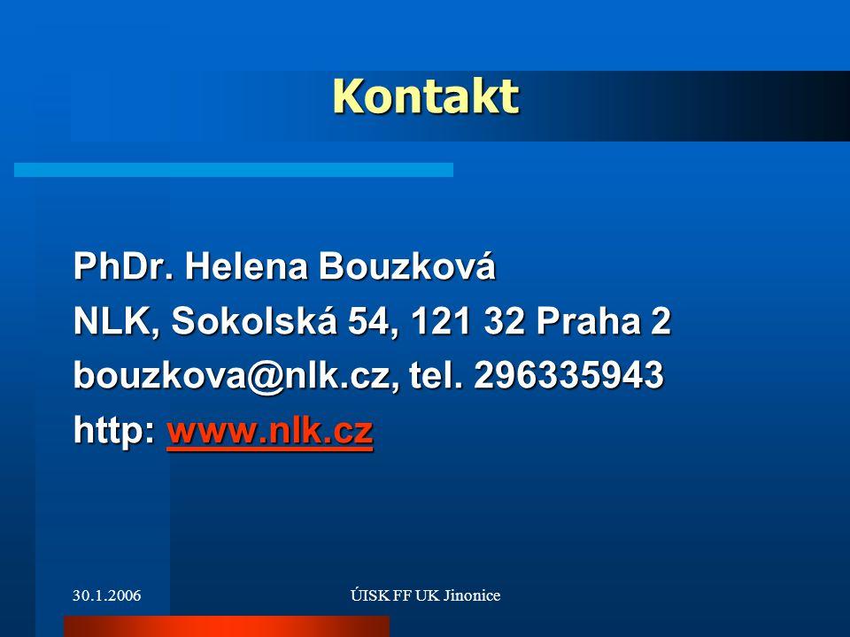 30.1.2006ÚISK FF UK Jinonice Kontakt PhDr. Helena Bouzková NLK, Sokolská 54, 121 32 Praha 2 bouzkova@nlk.cz, tel. 296335943 http: www.nlk.cz www.nlk.c