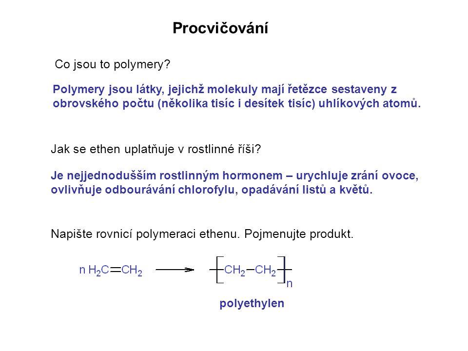 Procvičování Co jsou to polymery? Jak se ethen uplatňuje v rostlinné říši? Napište rovnicí polymeraci ethenu. Pojmenujte produkt. Polymery jsou látky,