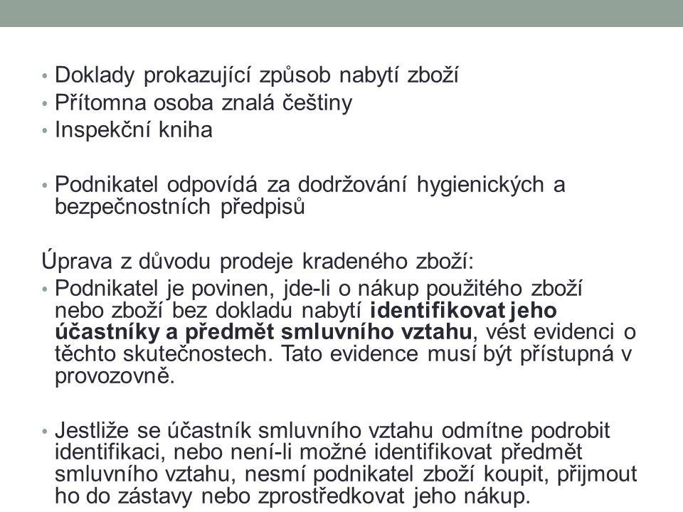Doklady prokazující způsob nabytí zboží Přítomna osoba znalá češtiny Inspekční kniha Podnikatel odpovídá za dodržování hygienických a bezpečnostních p