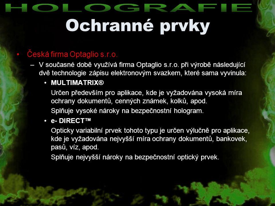 Ochranné prvky Česká firma Optaglio s.r.o. –V současné době využívá firma Optaglio s.r.o. při výrobě následující dvě technologie zápisu elektronovým s