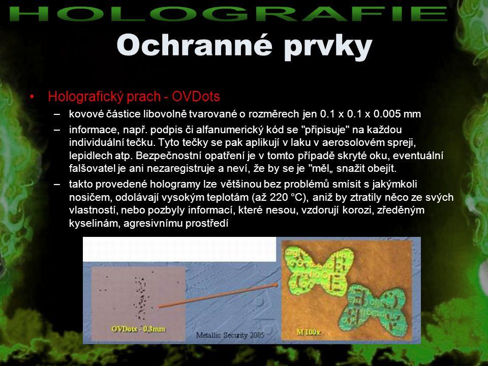 Ochranné prvky Holografický prach - OVDots –kovové částice libovolně tvarované o rozměrech jen 0.1 x 0.1 x 0.005 mm –informace, např. podpis či alfanu