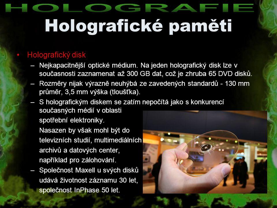Holografické paměti Holografický disk –Nejkapacitnější optické médium. Na jeden holografický disk lze v současnosti zaznamenat až 300 GB dat, což je z