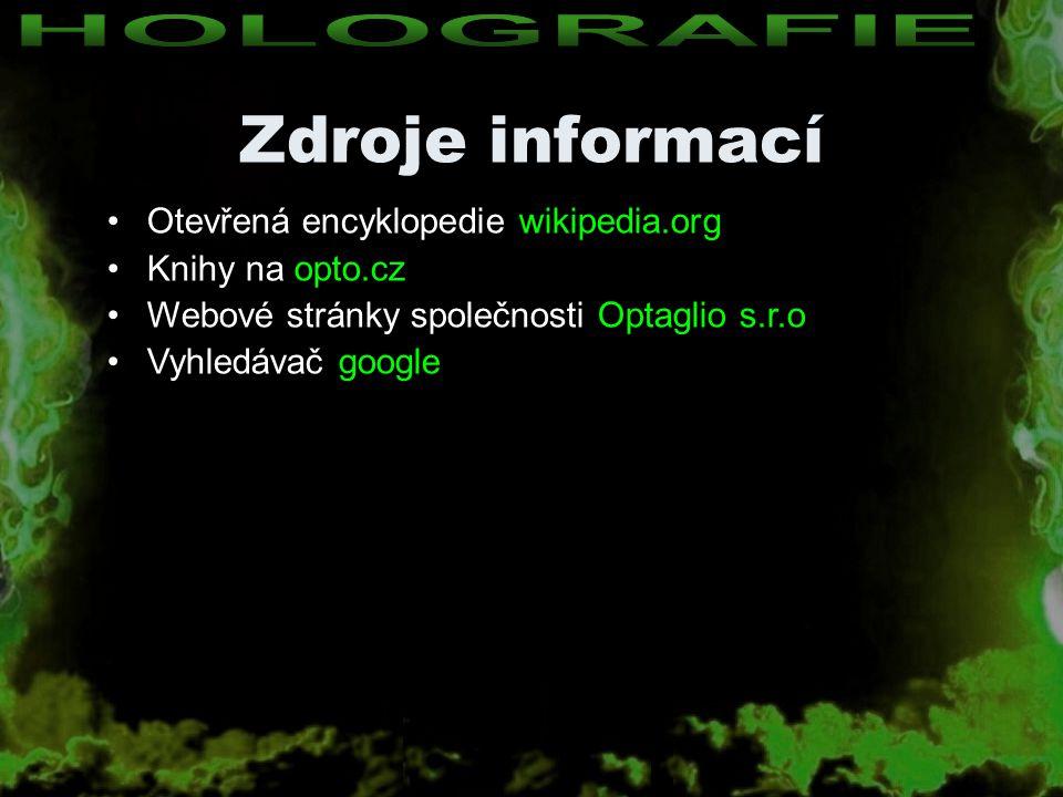 Zdroje informací Otevřená encyklopedie wikipedia.org Knihy na opto.cz Webové stránky společnosti Optaglio s.r.o Vyhledávač google