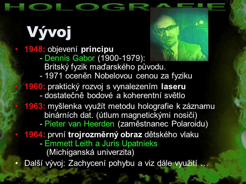 1948: objevení principu - Dennis Gabor (1900-1979): Britský fyzik maďarského původu. - 1971 oceněn Nobelovou cenou za fyziku 1960: praktický rozvoj s