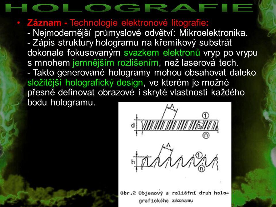 Záznam - Technologie elektronové litografie: - Nejmodernější průmyslové odvětví: Mikroelektronika. - Zápis struktury hologramu na křemíkový substrát d