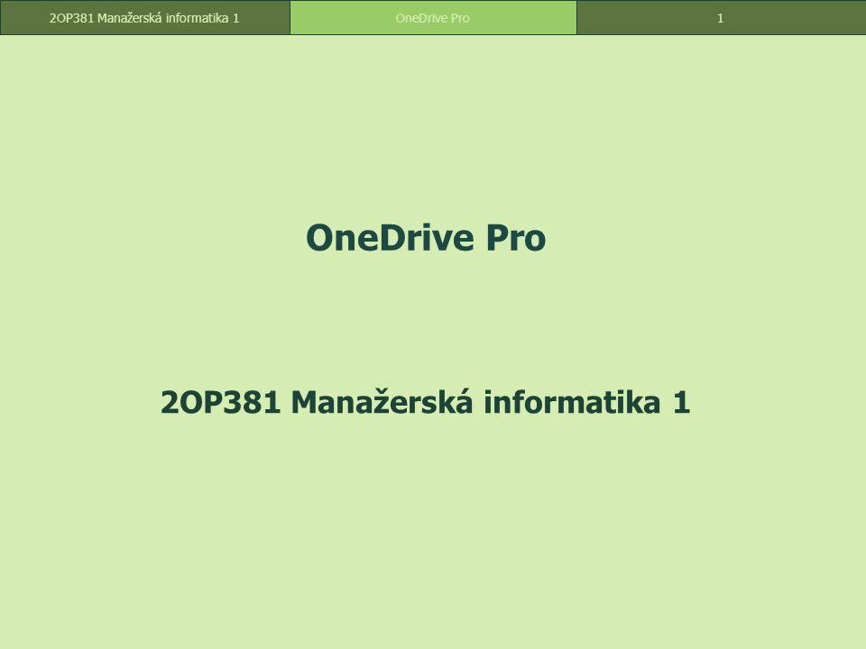 Snímek 1 OneDrive Pro 2OP381 Manažerská informatika 1 OneDrive Pro1