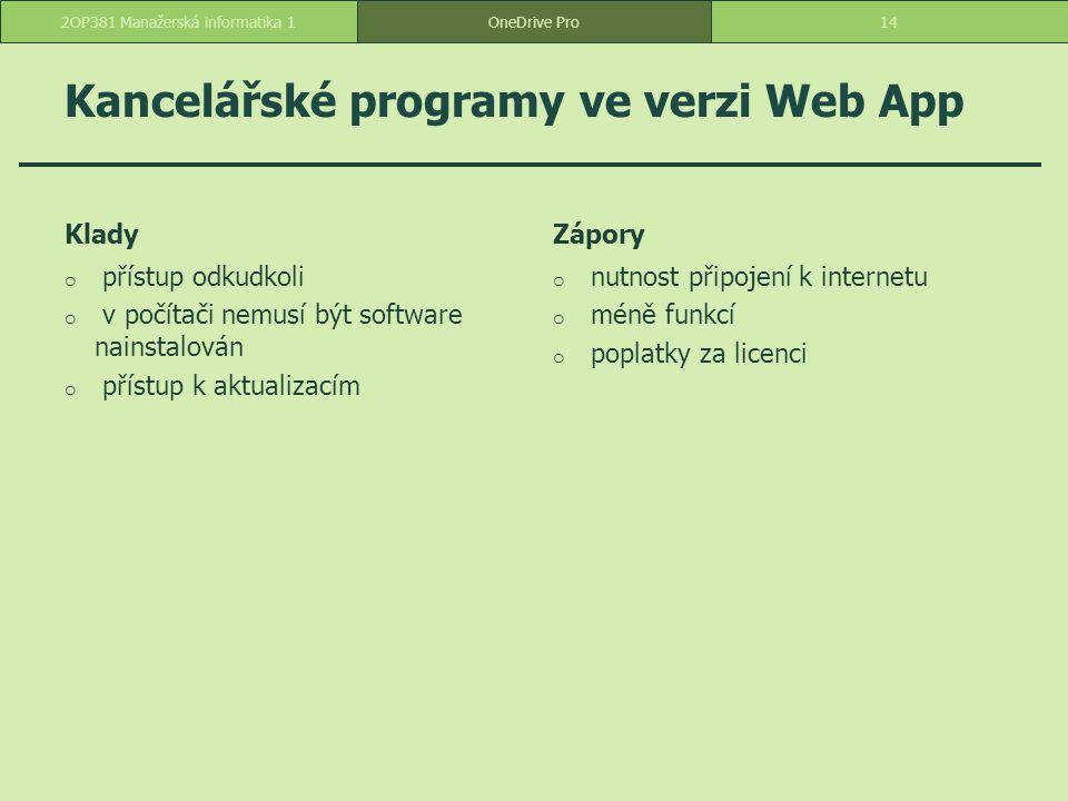 Kancelářské programy ve verzi Web App Klady o přístup odkudkoli o v počítači nemusí být software nainstalován o přístup k aktualizacím Zápory o nutnos