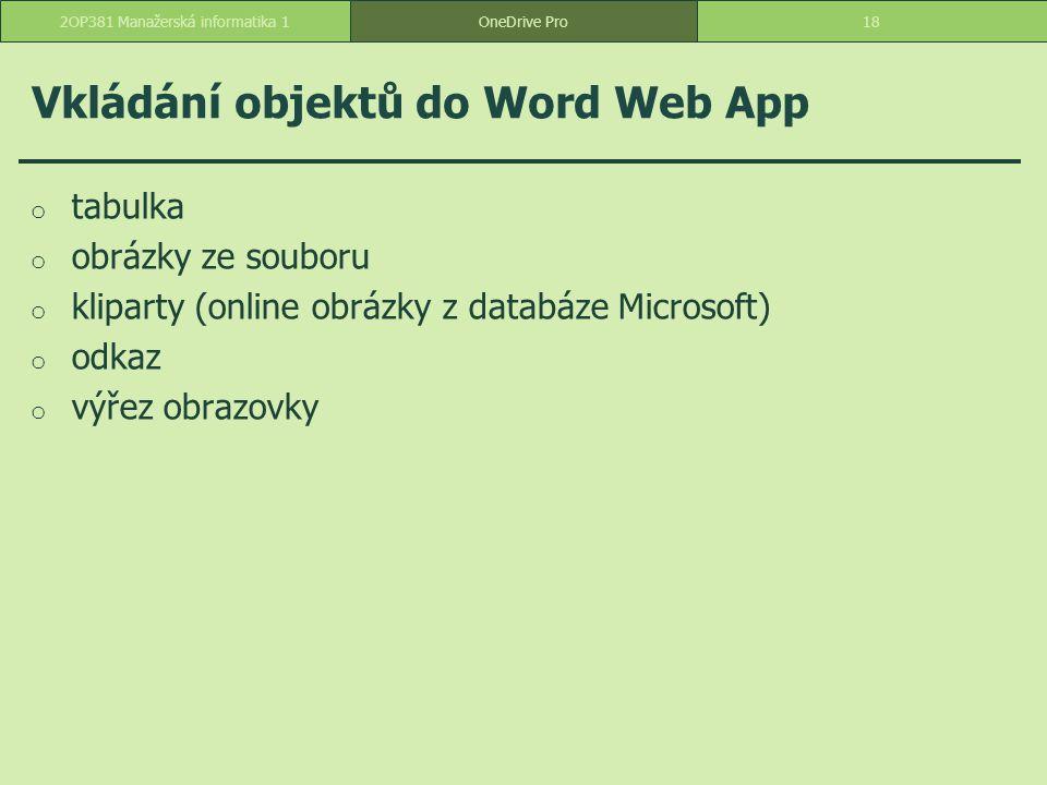 Vkládání objektů do Word Web App o tabulka o obrázky ze souboru o kliparty (online obrázky z databáze Microsoft) o odkaz o výřez obrazovky 182OP381 Ma