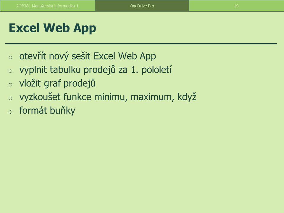 Excel Web App o otevřít nový sešit Excel Web App o vyplnit tabulku prodejů za 1. pololetí o vložit graf prodejů o vyzkoušet funkce minimu, maximum, kd