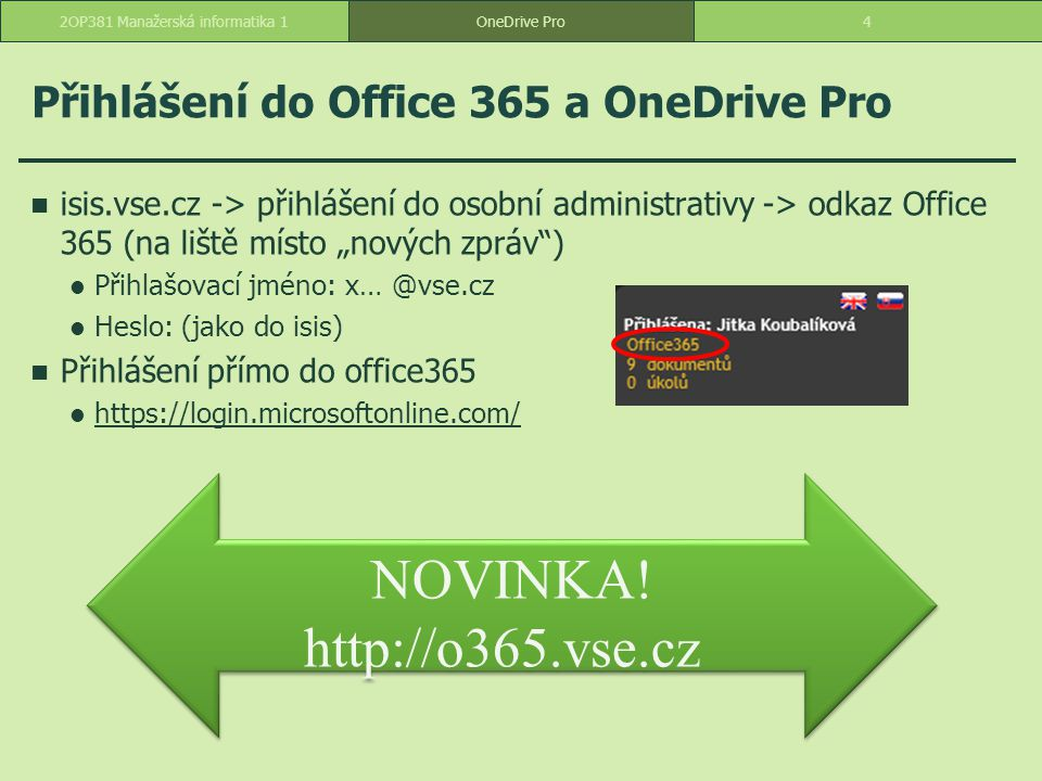 """Přihlášení do Office 365 a OneDrive Pro isis.vse.cz -> přihlášení do osobní administrativy -> odkaz Office 365 (na liště místo """"nových zpráv"""") Přihlaš"""