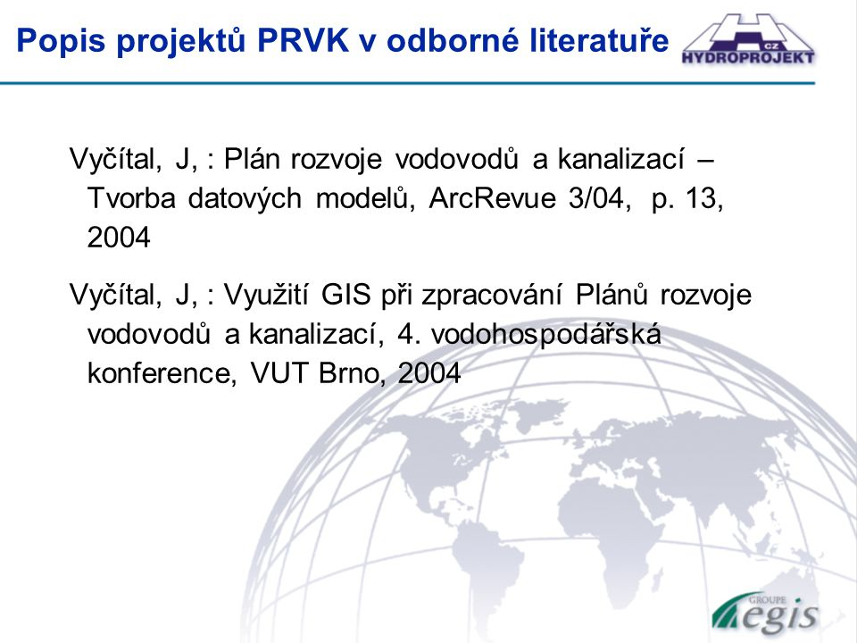 Popis projektů PRVK v odborné literatuře Vyčítal, J, : Plán rozvoje vodovodů a kanalizací – Tvorba datových modelů, ArcRevue 3/04, p.