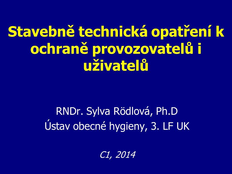Stavebně technická opatření k ochraně provozovatelů i uživatelů RNDr. Sylva Rödlová, Ph.D Ústav obecné hygieny, 3. LF UK C1, 2014