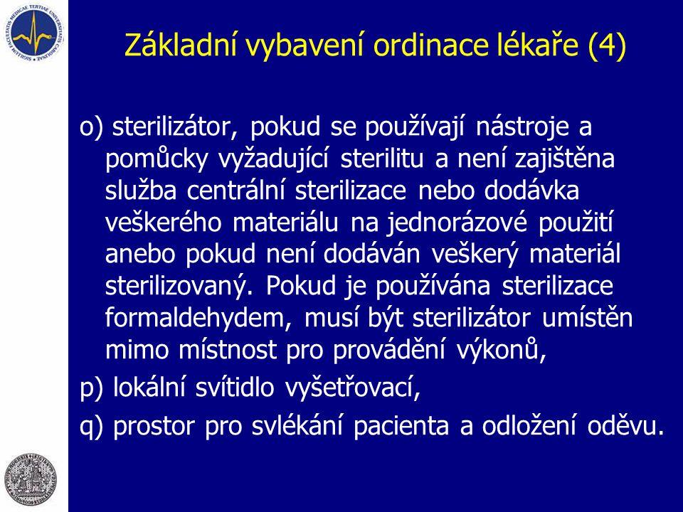 Základní vybavení ordinace lékaře (4) o) sterilizátor, pokud se používají nástroje a pomůcky vyžadující sterilitu a není zajištěna služba centrální st