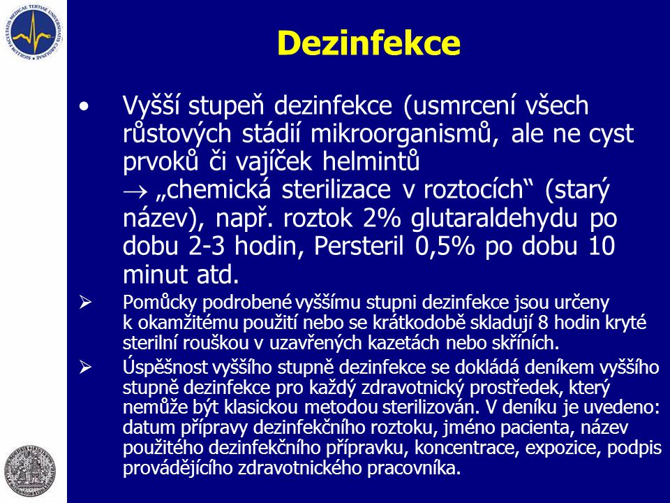 """Dezinfekce Vyšší stupeň dezinfekce (usmrcení všech růstových stádií mikroorganismů, ale ne cyst prvoků či vajíček helmintů  """"chemická sterilizace v r"""