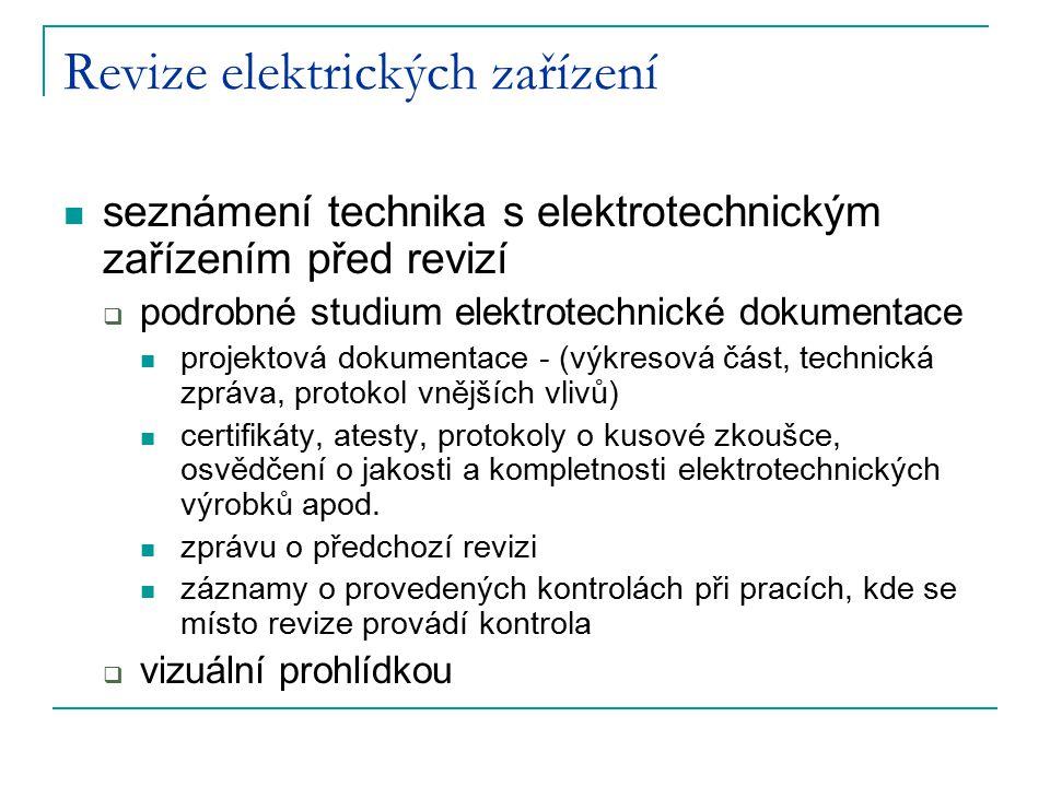 Revize elektrických zařízení seznámení technika s elektrotechnickým zařízením před revizí  podrobné studium elektrotechnické dokumentace projektová d