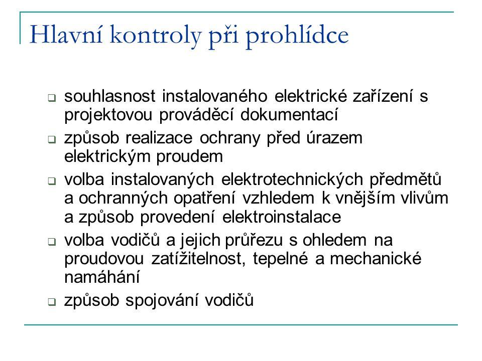Hlavní kontroly při prohlídce  souhlasnost instalovaného elektrické zařízení s projektovou prováděcí dokumentací  způsob realizace ochrany před úraz