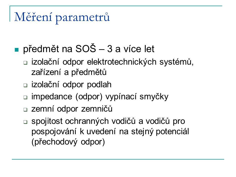 Měření parametrů předmět na SOŠ – 3 a více let  izolační odpor elektrotechnických systémů, zařízení a předmětů  izolační odpor podlah  impedance (o