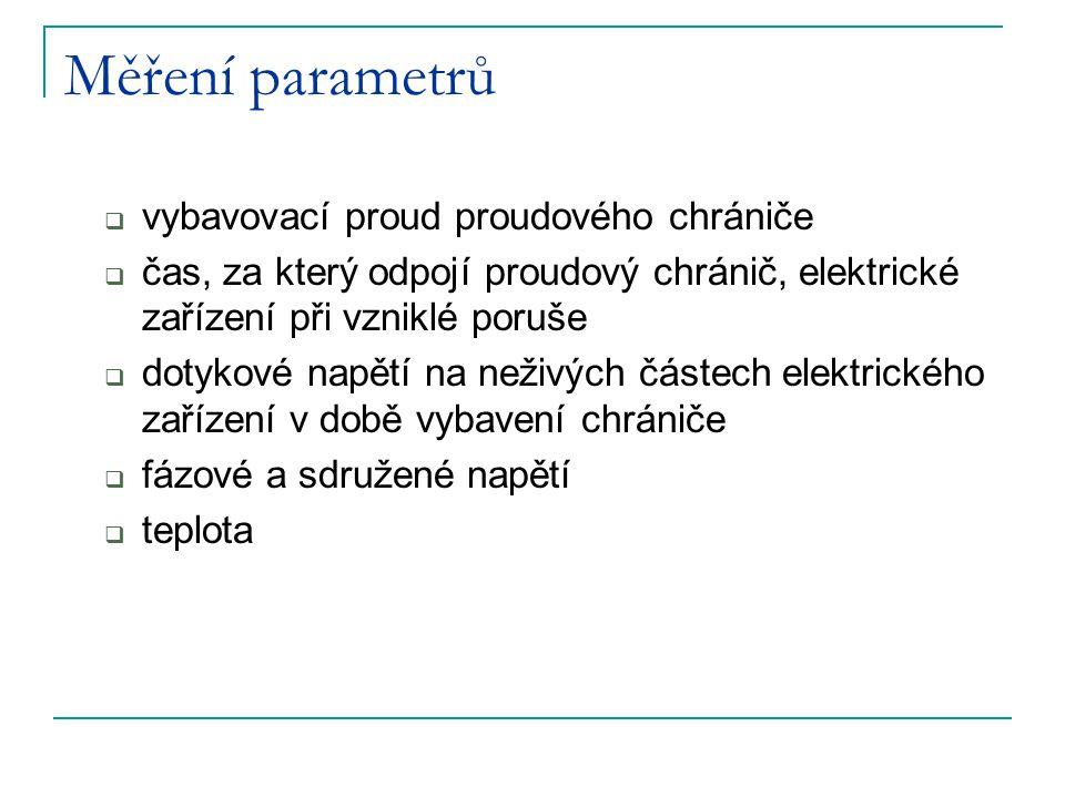 Měření parametrů  vybavovací proud proudového chrániče  čas, za který odpojí proudový chránič, elektrické zařízení při vzniklé poruše  dotykové nap