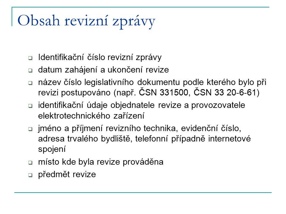 Obsah revizní zprávy  Identifikační číslo revizní zprávy  datum zahájení a ukončení revize  název číslo legislativního dokumentu podle kterého bylo