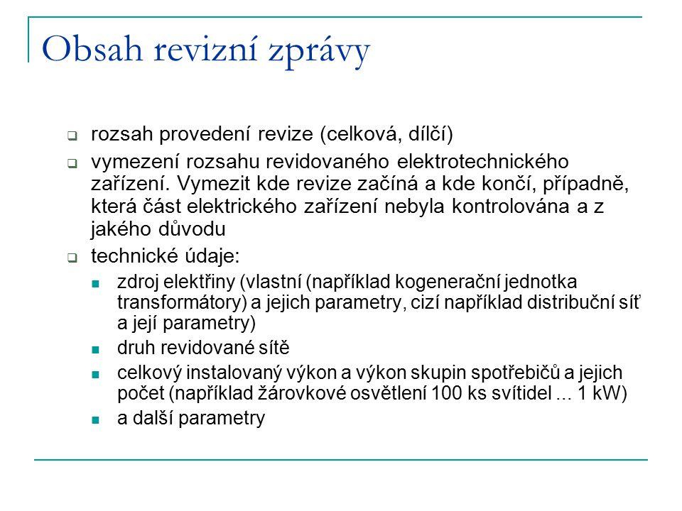 Obsah revizní zprávy  rozsah provedení revize (celková, dílčí)  vymezení rozsahu revidovaného elektrotechnického zařízení. Vymezit kde revize začíná