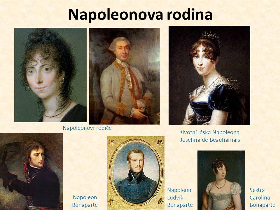 Napoleonova rodina Napoleonovi rodiče Napoleon Bonaparte životní láska Napoleona Josefína de Beauharnais Napoleon Ludvík Bonaparte Sestra Carolina Bon