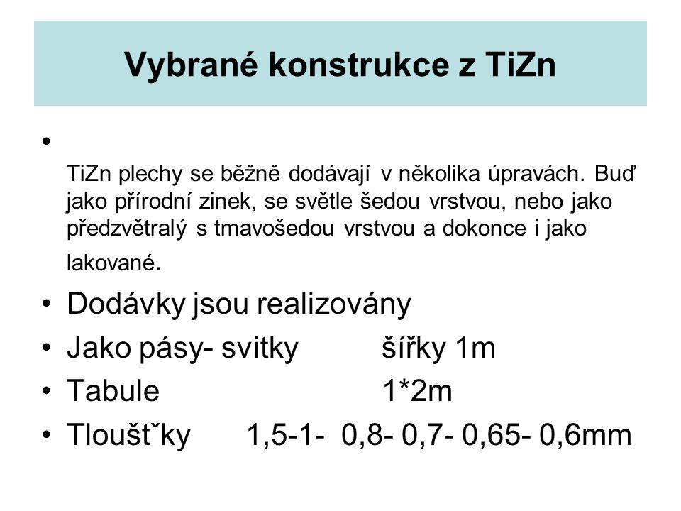 Vybrané konstrukce z TiZn TiZn plechy se běžně dodávají v několika úpravách.