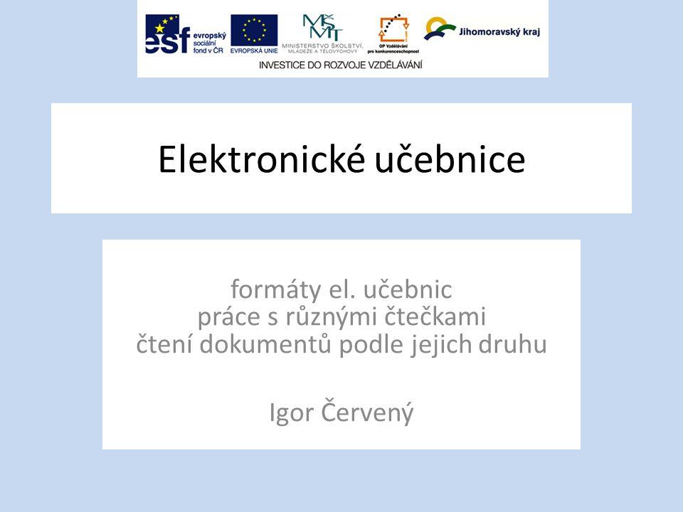 Elektronické učebnice formáty el. učebnic práce s různými čtečkami čtení dokumentů podle jejich druhu Igor Červený