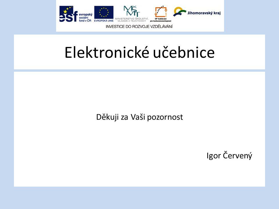 Elektronické učebnice Děkuji za Vaši pozornost Igor Červený