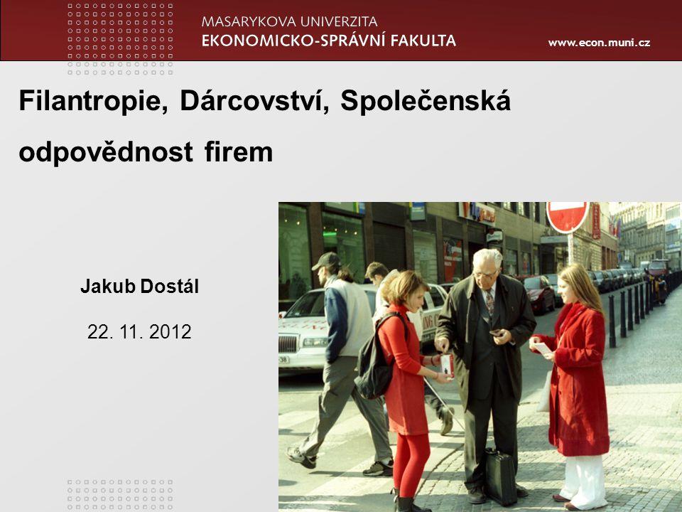 www.econ.muni.cz 1 Jakub Dostál 22. 11. 2012 Filantropie, Dárcovství, Společenská odpovědnost firem