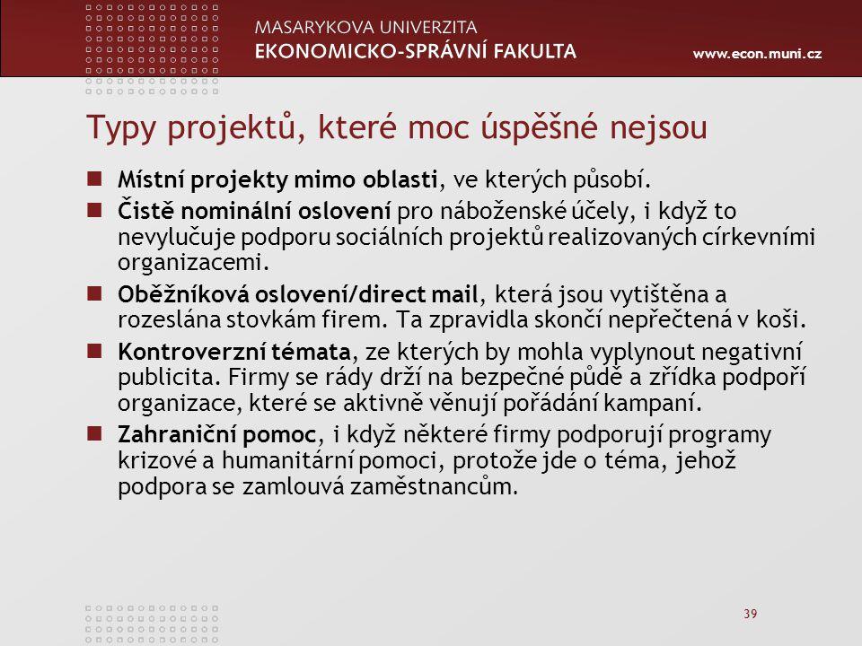 www.econ.muni.cz 39 Typy projektů, které moc úspěšné nejsou Místní projekty mimo oblasti, ve kterých působí.