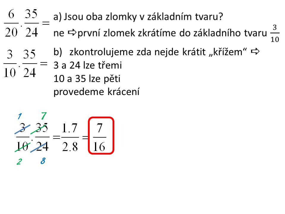 """1 8 7 2 b)zkontrolujeme zda nejde krátit """"křížem""""  3 a 24 lze třemi 10 a 35 lze pěti provedeme krácení"""