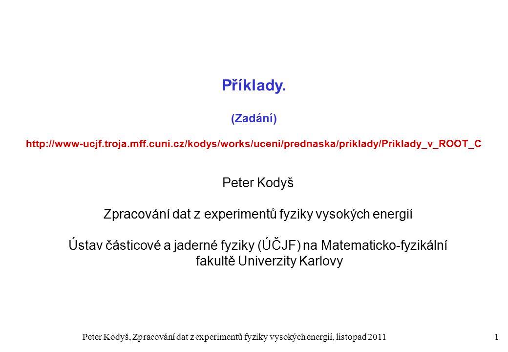 Peter Kodyš, Zpracování dat z experimentů fyziky vysokých energií, listopad 20111 Příklady.