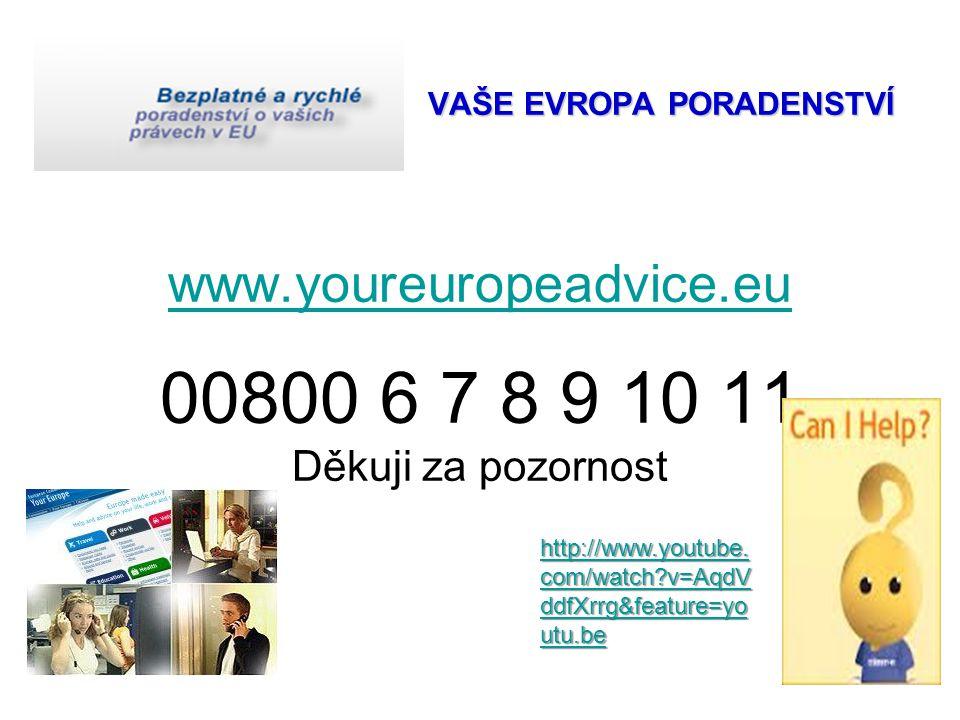 VAŠE EVROPA PORADENSTVÍ VAŠE EVROPA PORADENSTVÍ www.youreuropeadvice.eu 00800 6 7 8 9 10 11 Děkuji za pozornost www.youreuropeadvice.eu http://www.youtube.