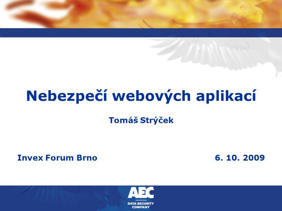 Nebezpečí webových aplikací Tomáš Strýček Invex Forum Brno6. 10. 2009