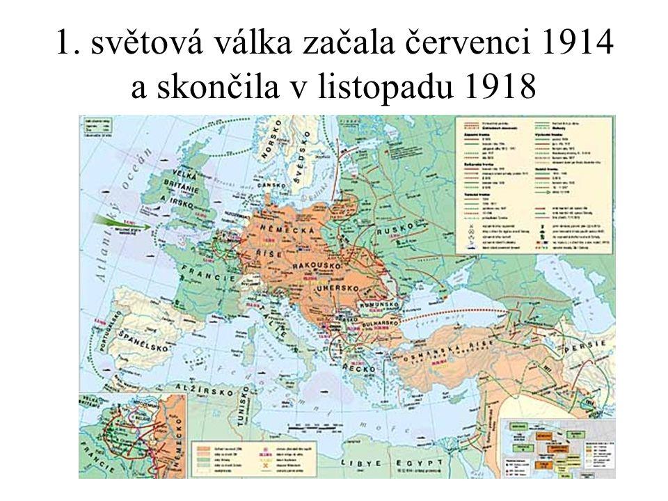 1. světová válka začala červenci 1914 a skončila v listopadu 1918