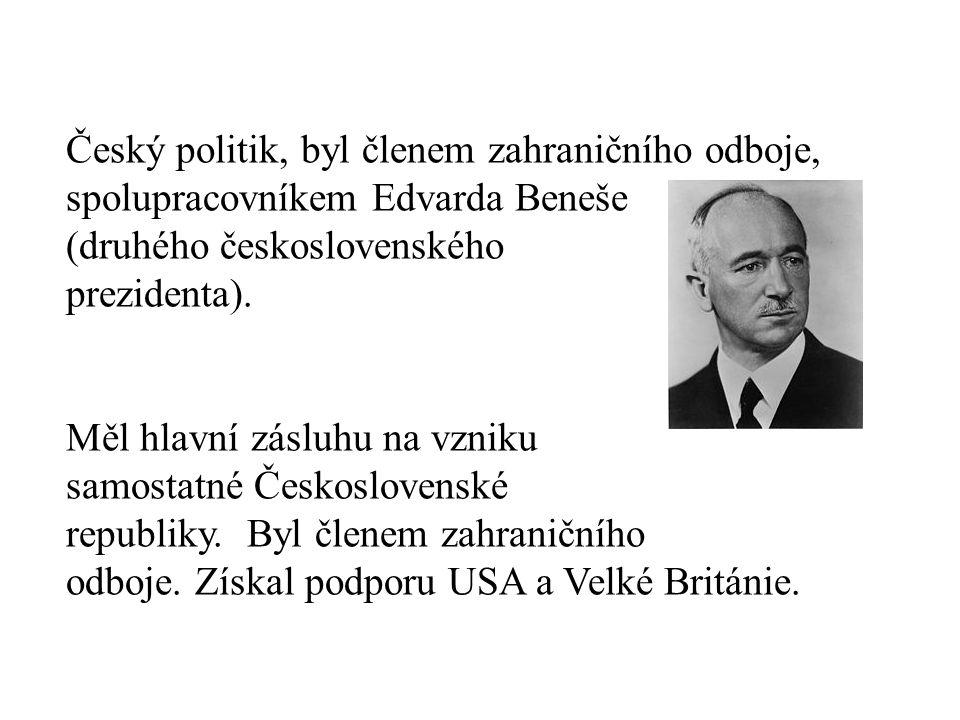 Český politik, byl členem zahraničního odboje, spolupracovníkem Edvarda Beneše (druhého československého prezidenta). Měl hlavní zásluhu na vzniku sam