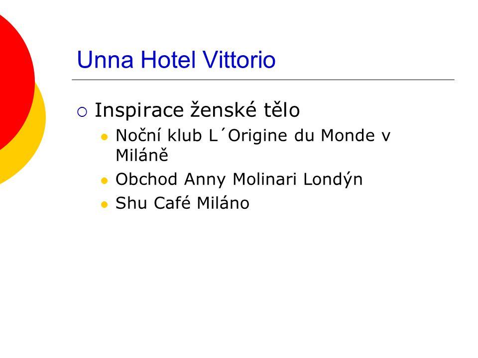 Unna Hotel Vittorio  Inspirace ženské tělo Noční klub L´Origine du Monde v Miláně Obchod Anny Molinari Londýn Shu Café Miláno