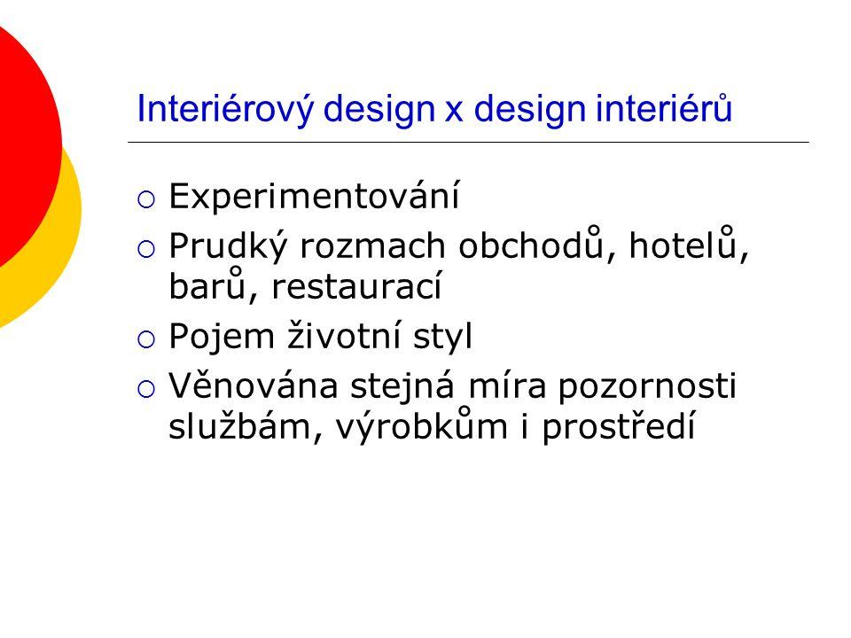 Interiérový design x design interiérů  Experimentování  Prudký rozmach obchodů, hotelů, barů, restaurací  Pojem životní styl  Věnována stejná míra