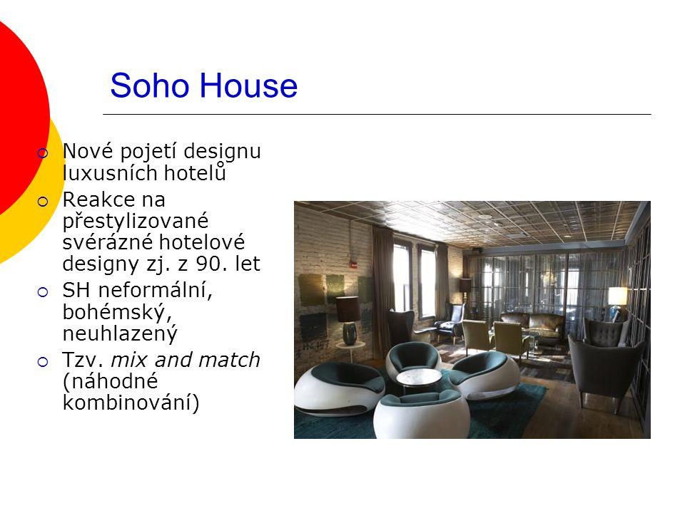  Nové pojetí designu luxusních hotelů  Reakce na přestylizované svérázné hotelové designy zj. z 90. let  SH neformální, bohémský, neuhlazený  Tzv.