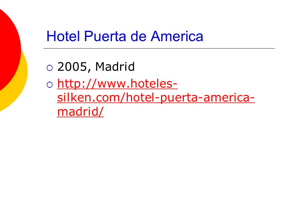 Hotel Puerta de America  2005, Madrid  http://www.hoteles- silken.com/hotel-puerta-america- madrid/ http://www.hoteles- silken.com/hotel-puerta-amer