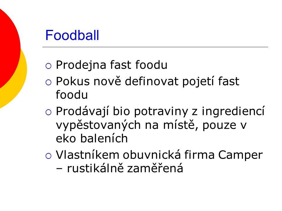 Foodball  Prodejna fast foodu  Pokus nově definovat pojetí fast foodu  Prodávají bio potraviny z ingrediencí vypěstovaných na místě, pouze v eko baleních  Vlastníkem obuvnická firma Camper – rustikálně zaměřená