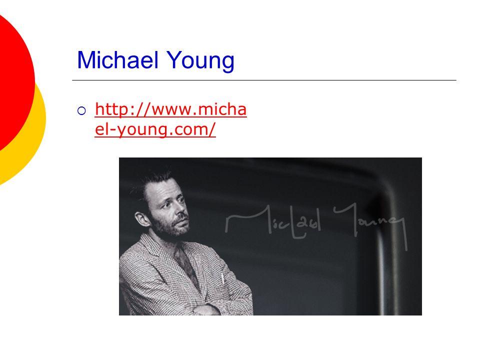 Michael Young  http://www.micha el-young.com/ http://www.micha el-young.com/