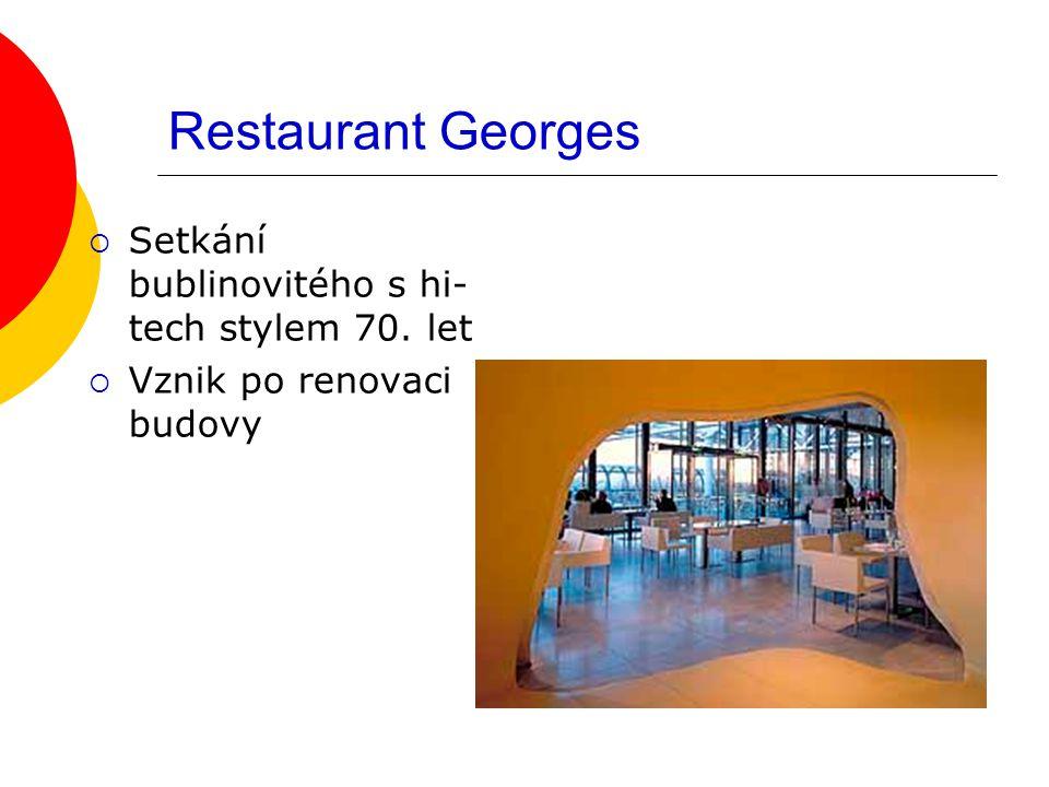 Restaurant Georges  Setkání bublinovitého s hi- tech stylem 70. let  Vznik po renovaci budovy