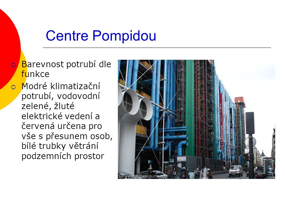 Centre Pompidou  Barevnost potrubí dle funkce  Modré klimatizační potrubí, vodovodní zelené, žluté elektrické vedení a červená určena pro vše s přesunem osob, bílé trubky větrání podzemních prostor