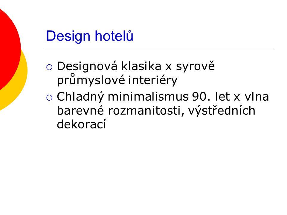 Design hotelů  Designová klasika x syrově průmyslové interiéry  Chladný minimalismus 90. let x vlna barevné rozmanitosti, výstředních dekorací