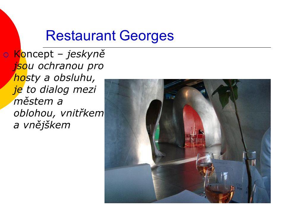 Restaurant Georges  Koncept – jeskyně jsou ochranou pro hosty a obsluhu, je to dialog mezi městem a oblohou, vnitřkem a vnějškem