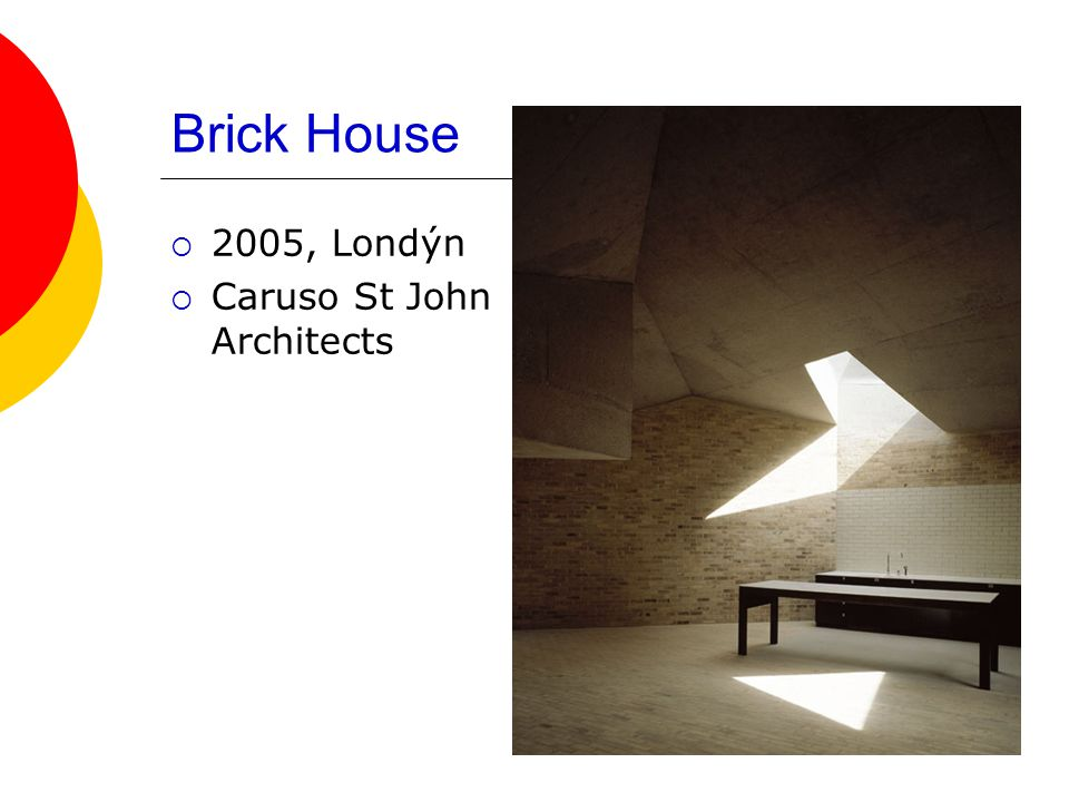 Brick House  2005, Londýn  Caruso St John Architects