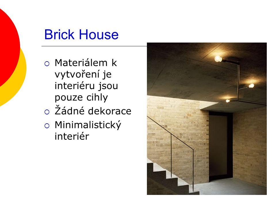 Brick House  Materiálem k vytvoření je interiéru jsou pouze cihly  Žádné dekorace  Minimalistický interiér